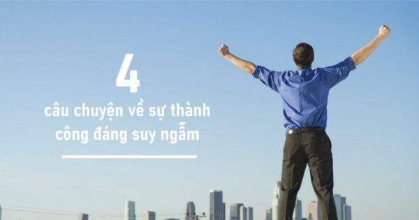 4 câu chuyện về sự thành công đáng suy ngẫm
