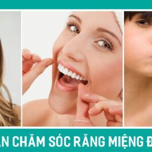 Hướng dẫn chăm sóc răng miệng đúng cách