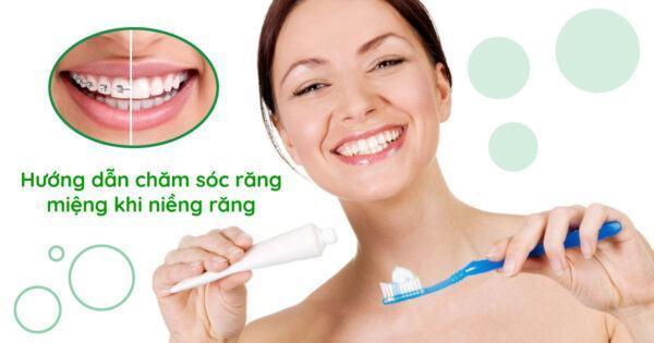 Hướng dẫn chăm sóc răng miệng khi niềng răng