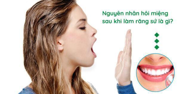 Nguyên nhân hôi miệng sau khi làm răng sứ là gì?