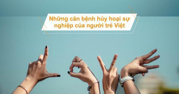 Những căn bệnh hủy hoại sự nghiệp của người trẻ Việt