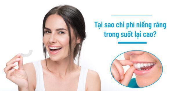 Tại sao chi phí niềng răng trong suốt lại cao?